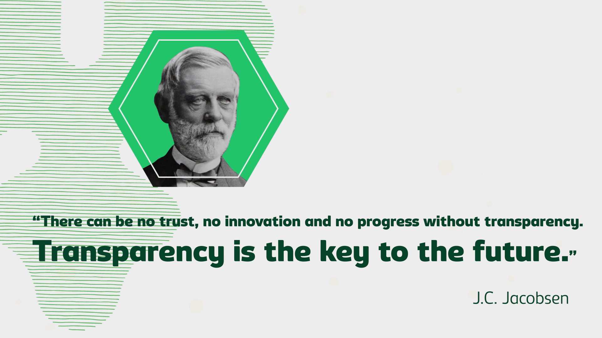 Transparency is the key to the future - J.C. Jacobsen
