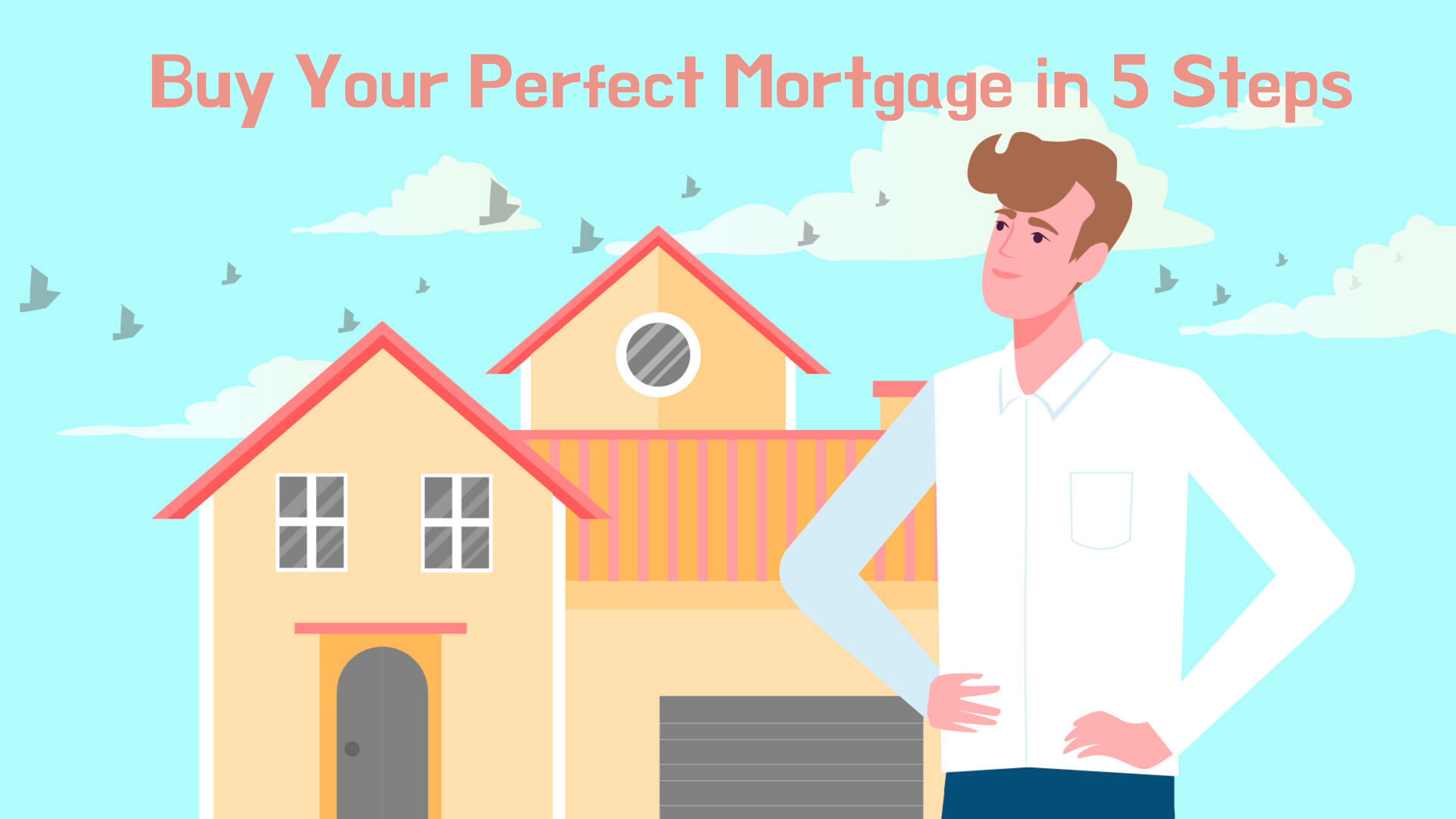 Buy Your Perfect Mortgage in 5 Steps - Animated Video