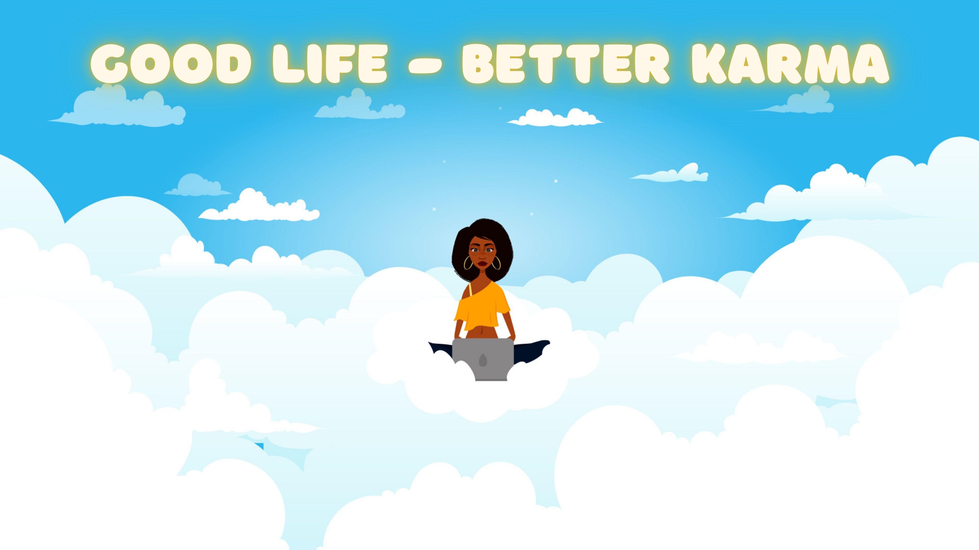 Good Life - Better Karma - Animated Video
