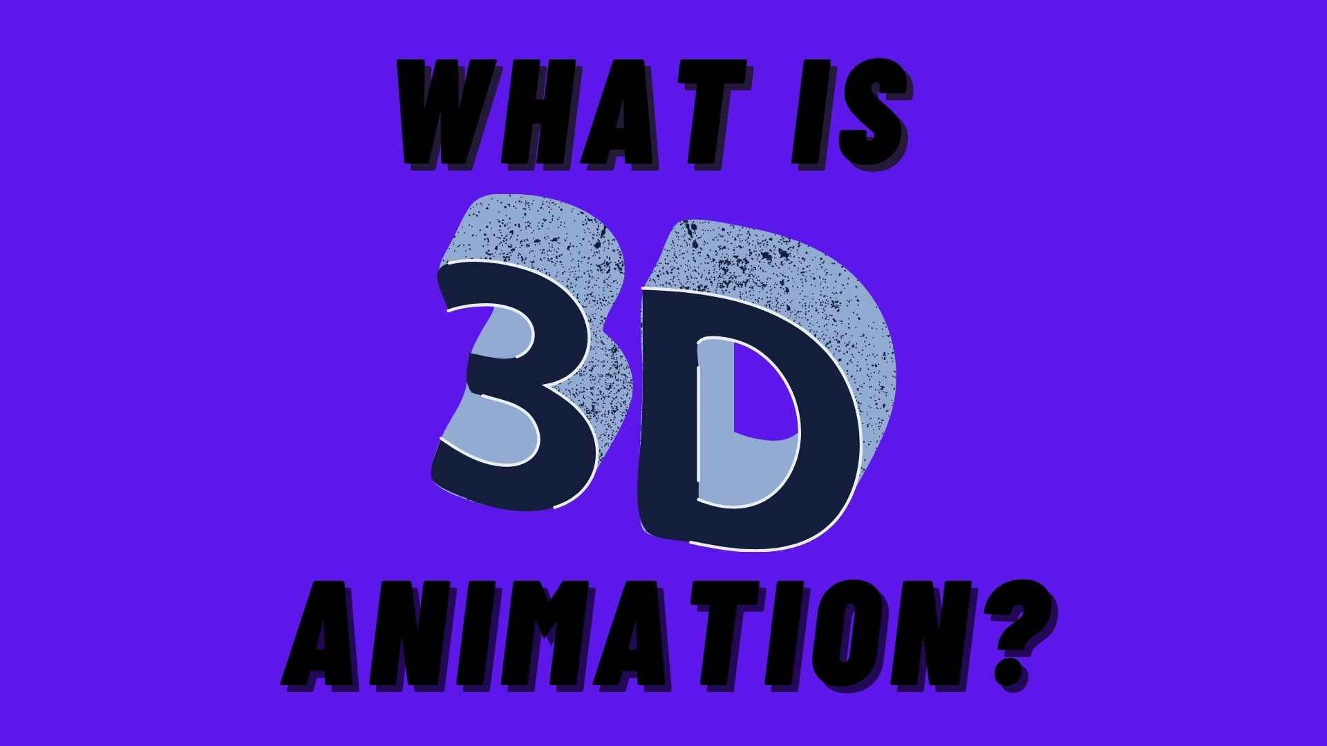 What Is 3D Animation?
