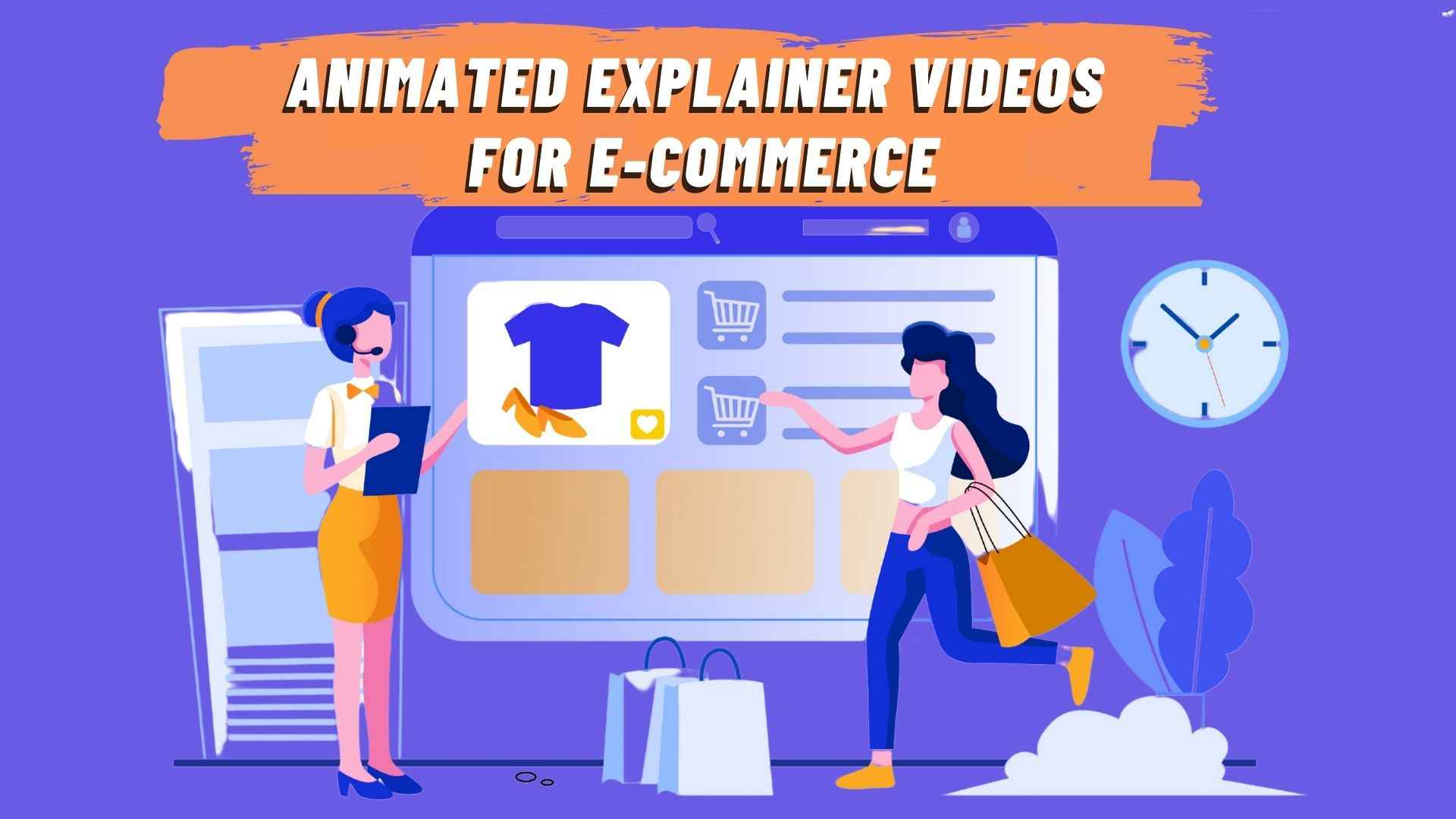 Animated explainer videos for E-commerce