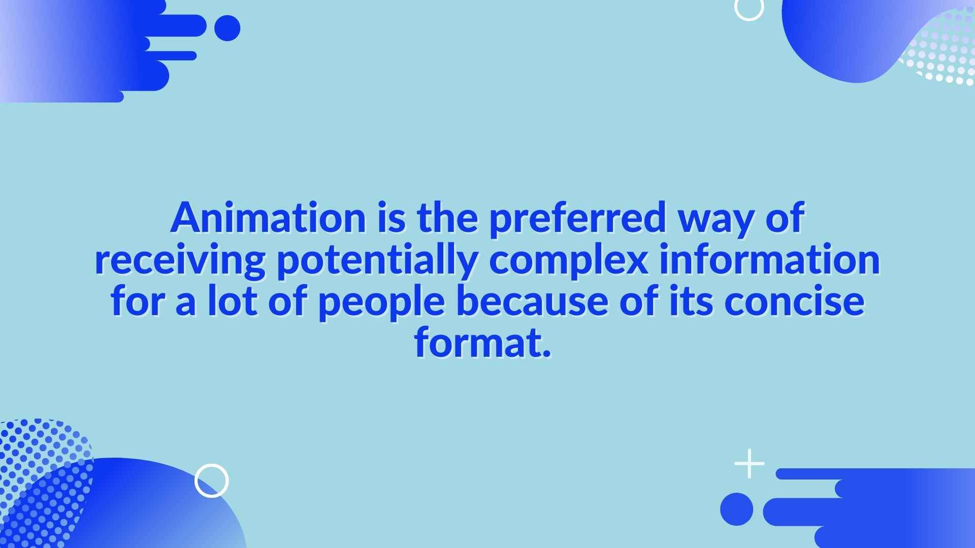 Animated video is ideal for a simple explanation of complex concepts