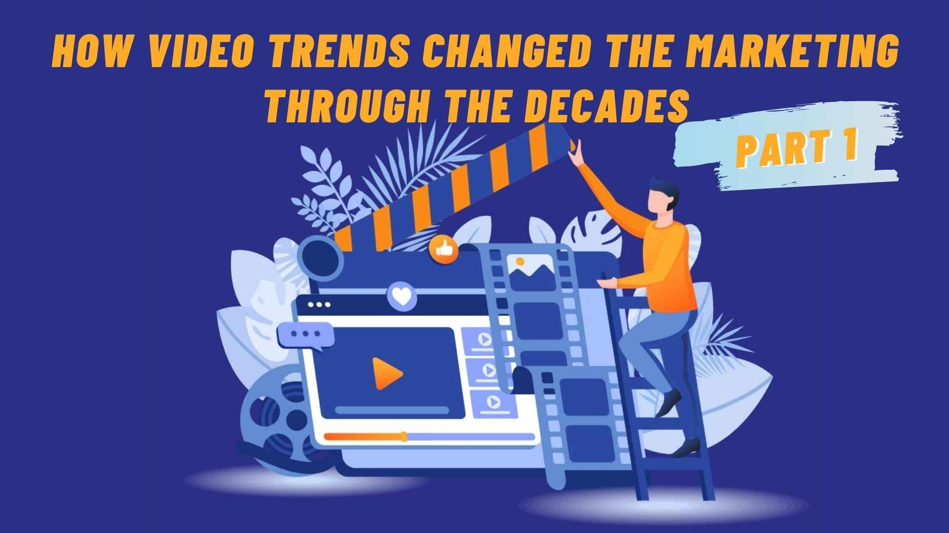 How video trends changed the marketing through the decades