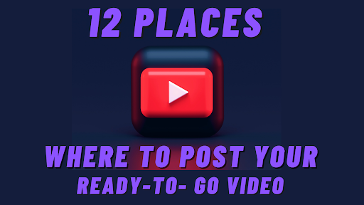 12 best places where to post your ready-to-go video