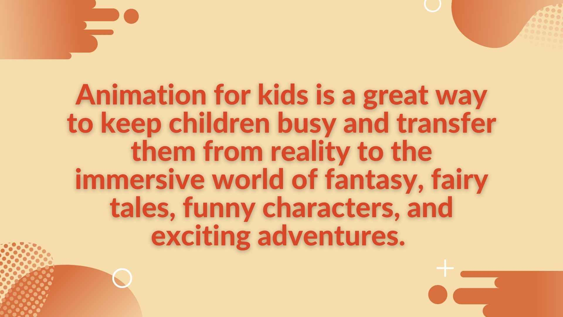 Animation for kids is a great way to keep children busy and transfer them from reality to the immersive world