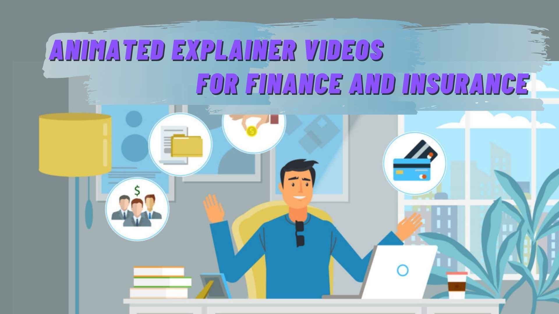 Animated explainer videos for Finance and Insurance