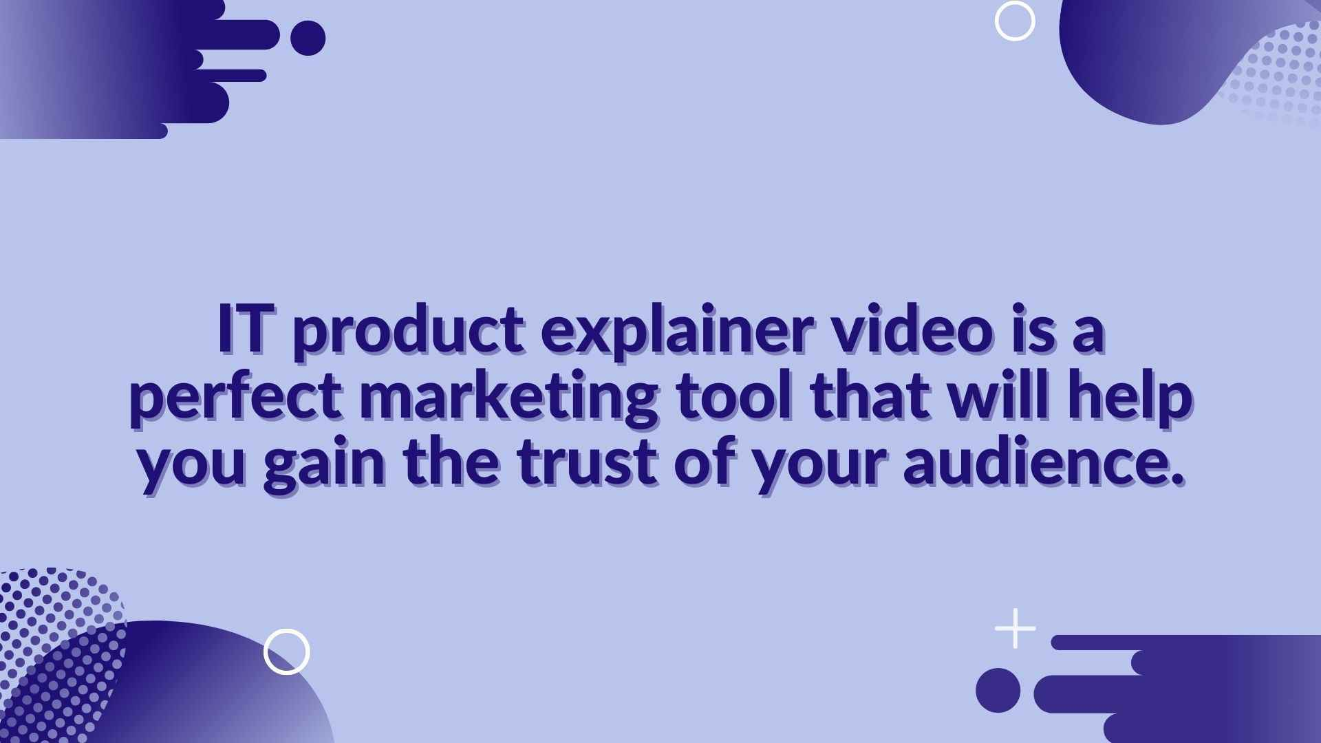 IT product explainer video is a perfect marketing tool