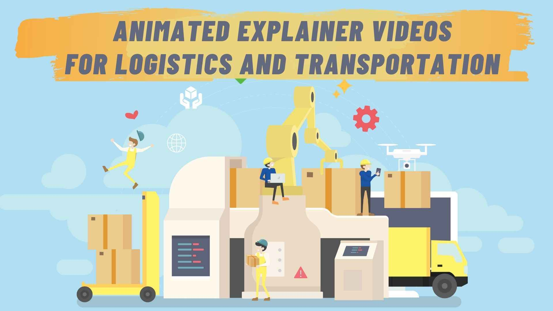 Animated explainer videos for Logistics and Transportation