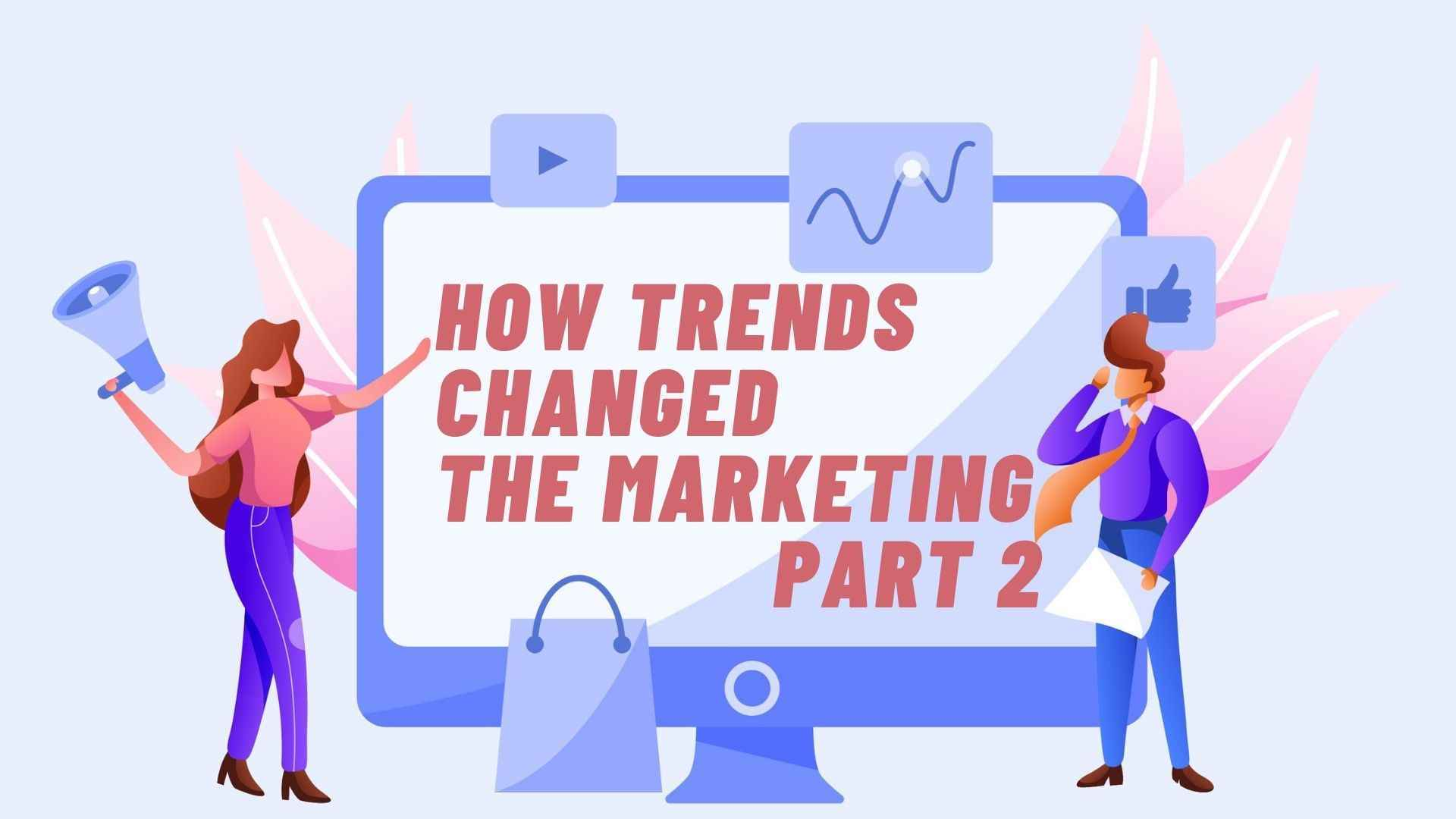 How trends changed the marketing