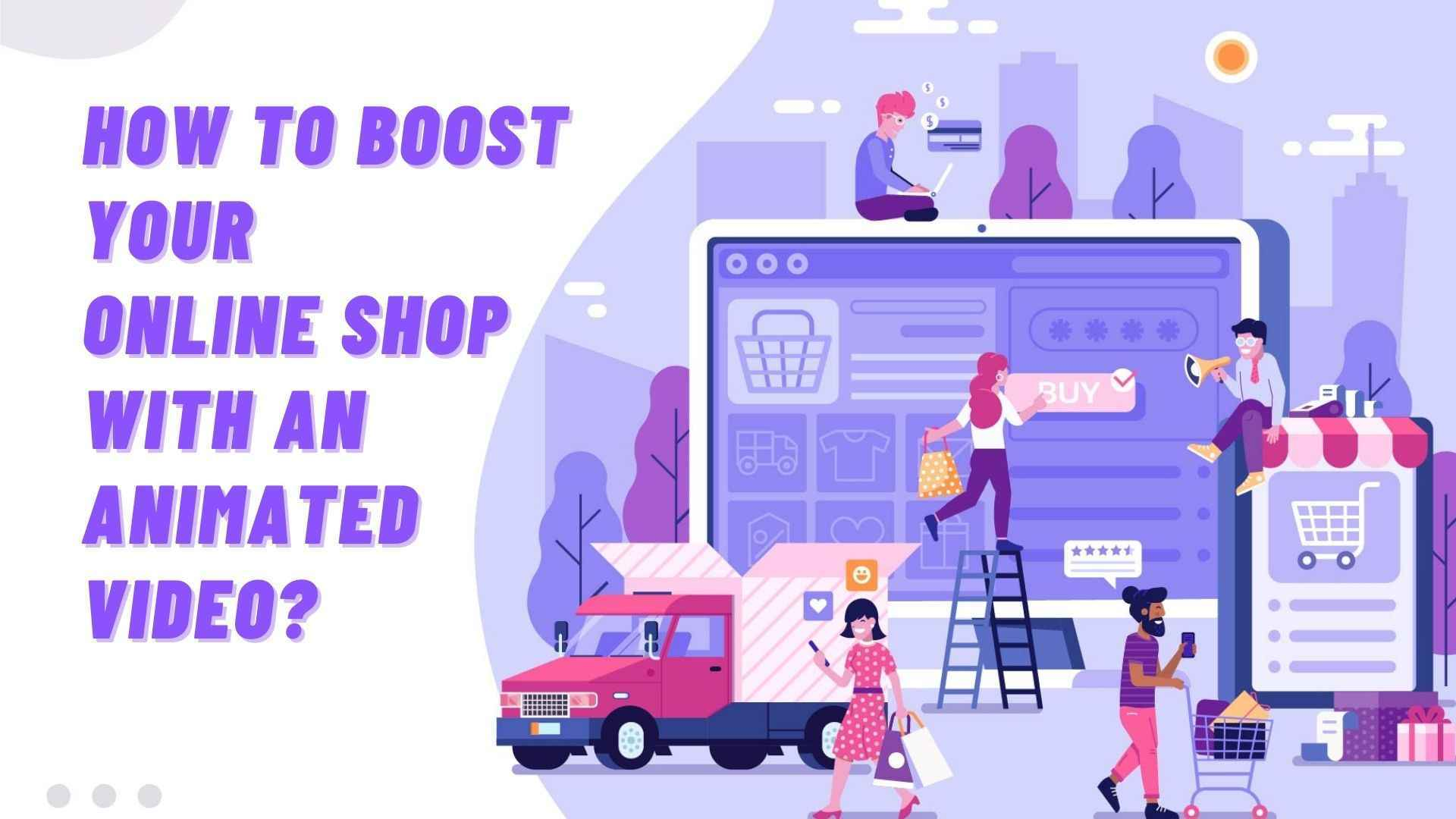 Boost your online shop with an animated video