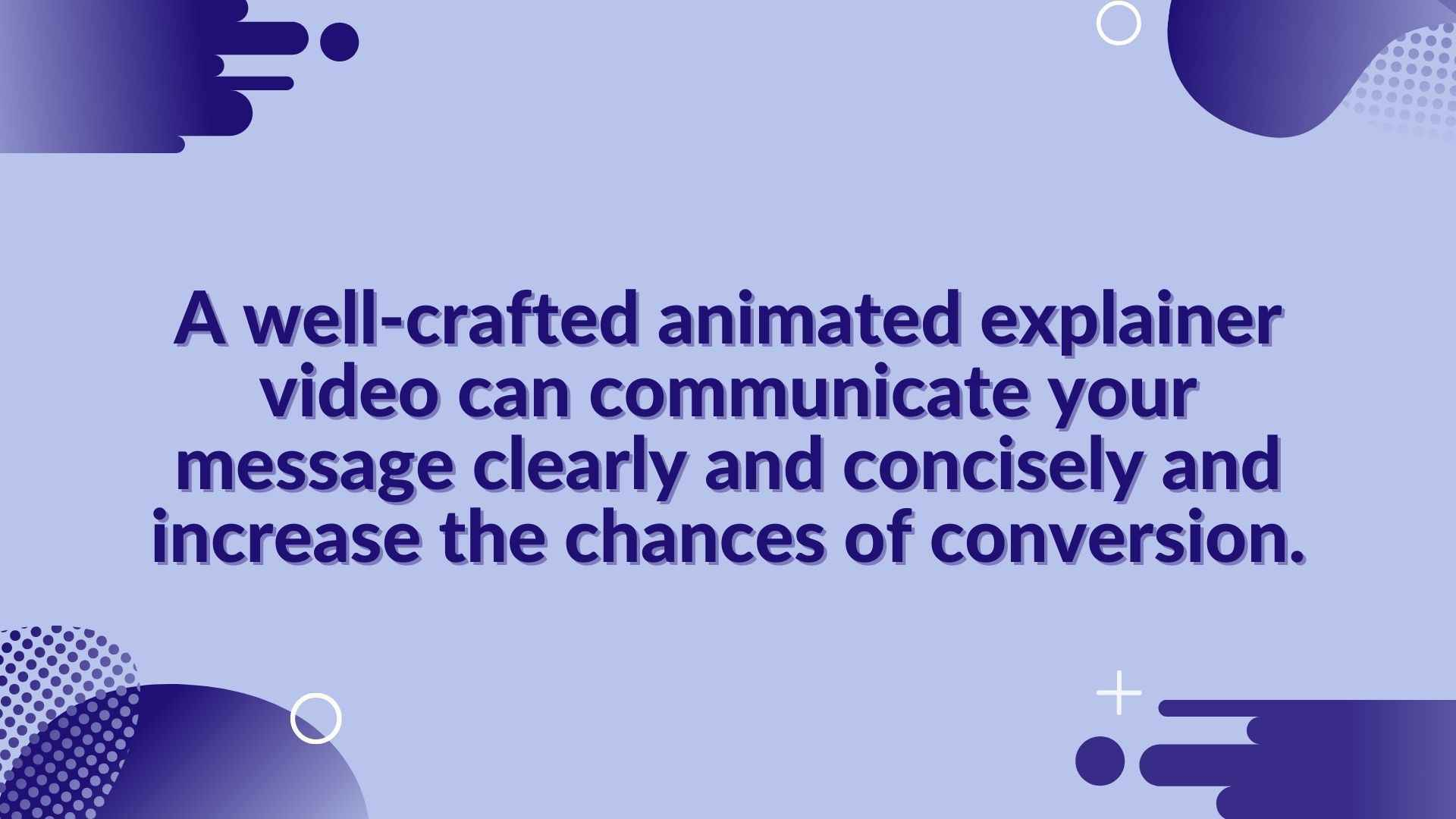 A well-crafted animated explainer video can communicate your message clearly and concisely