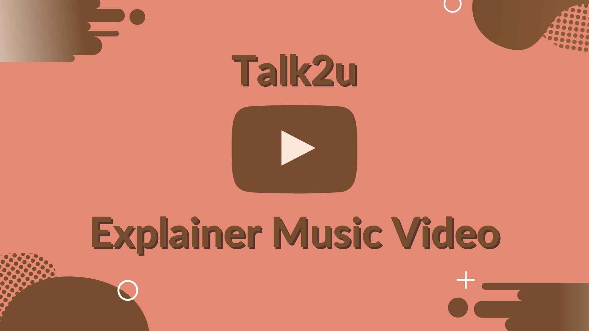 Talk2u Explainer Music Video