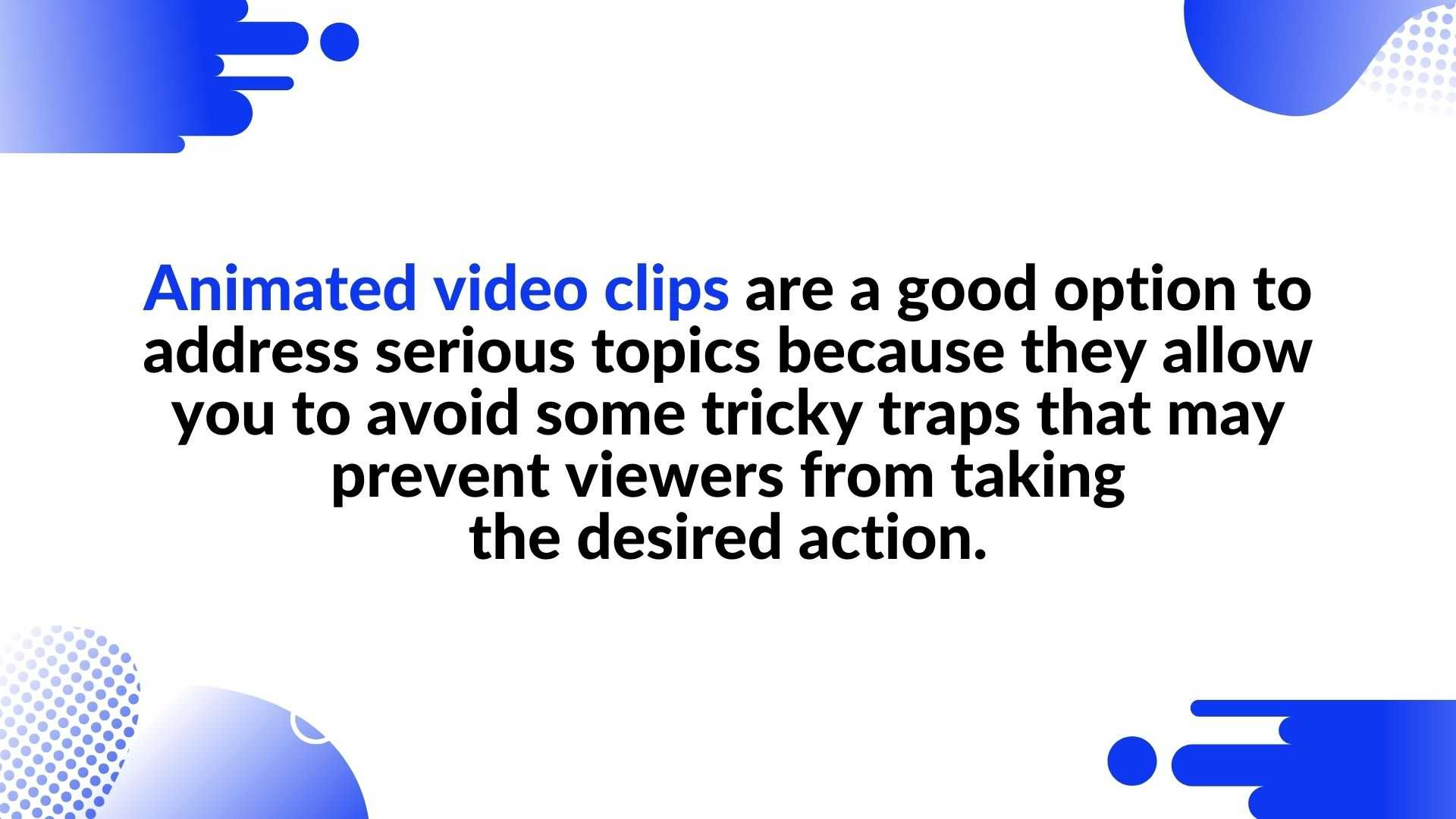 Animated video clips are a good option for covering important social issues