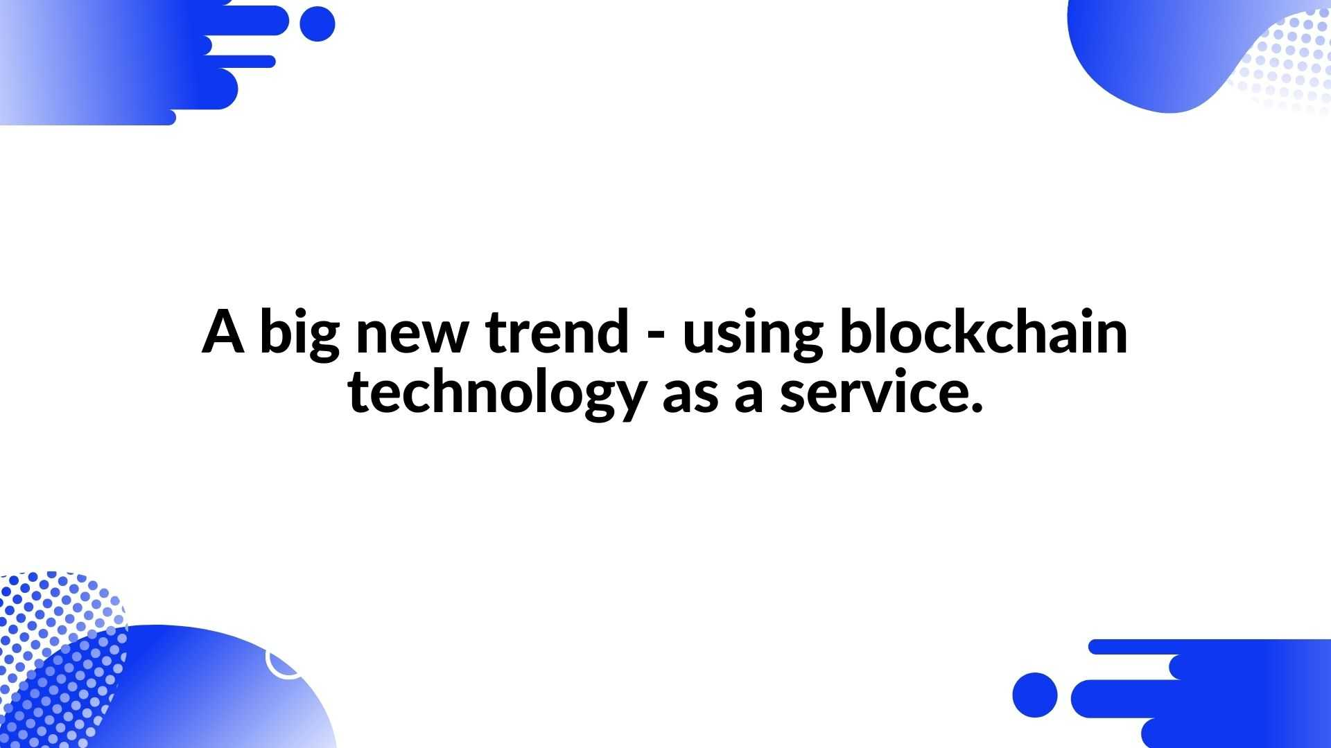 A big new trend - using blockchain technology as a service - animated video for crypto business