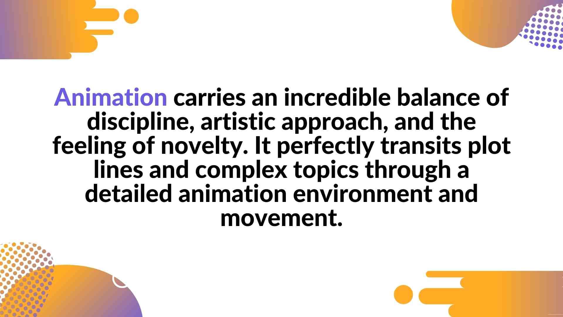 Incredible animation capabilities