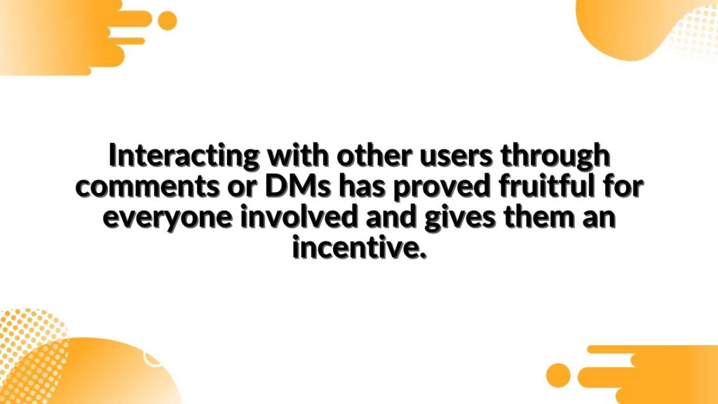 Interacting with other users through comments or DMs has proved fruitful for everyone involved and gives them an incentive - in the article about TikTok Marketing