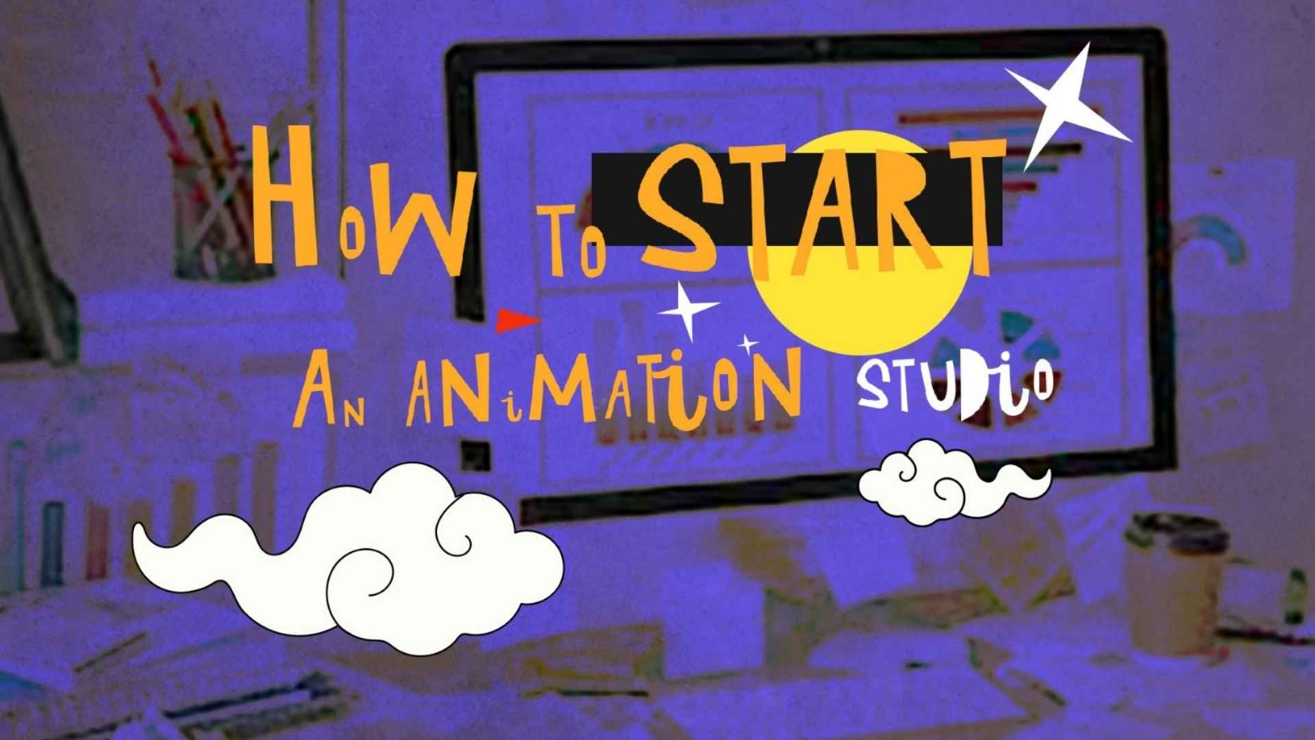 How to Start an Animation Studio